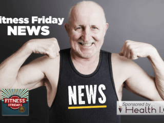 #168 Fitness Friday NEWS