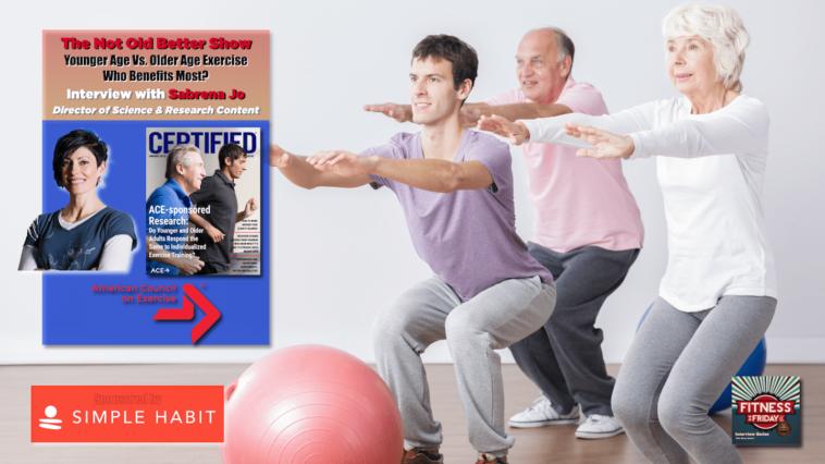 #316 Younger Vs. Older Exercise; Do Both Get Benefits?