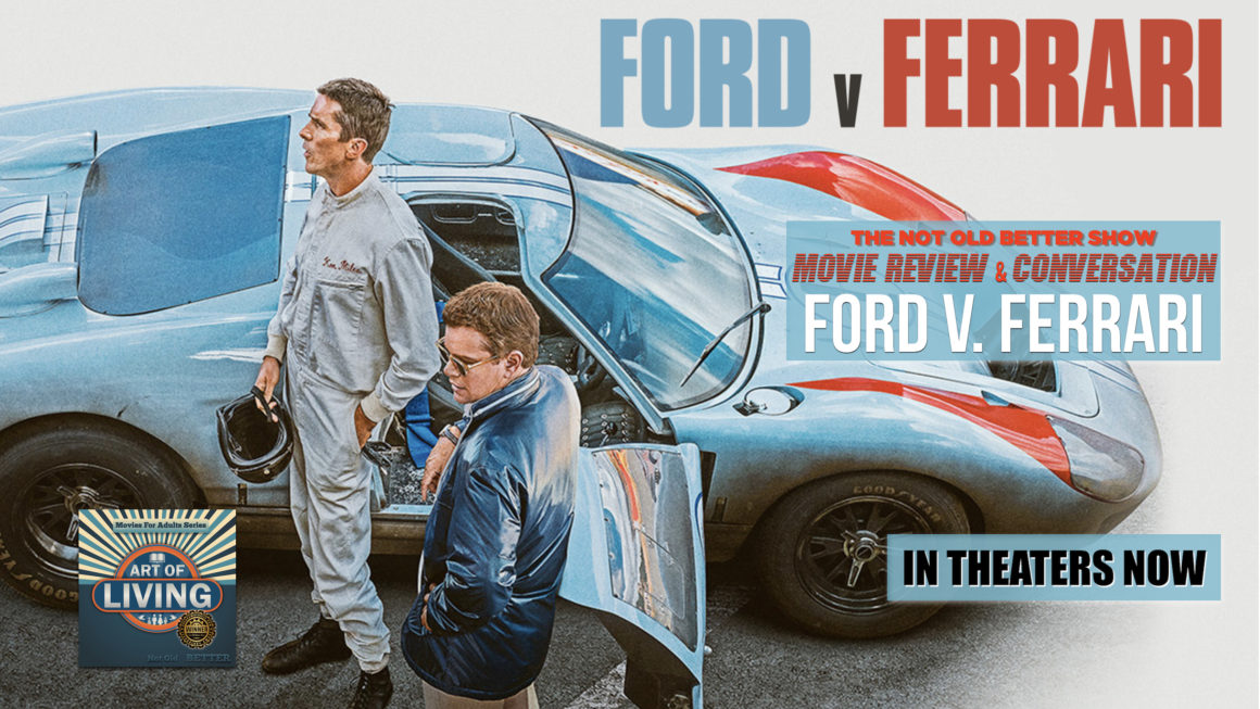 407 Ford V Ferrari Review And Conversation The Not Old Better Show